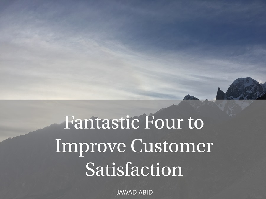 Blog on Fantastic Four to Improve Customer Satisfaction - Blog by JawadAbid.com