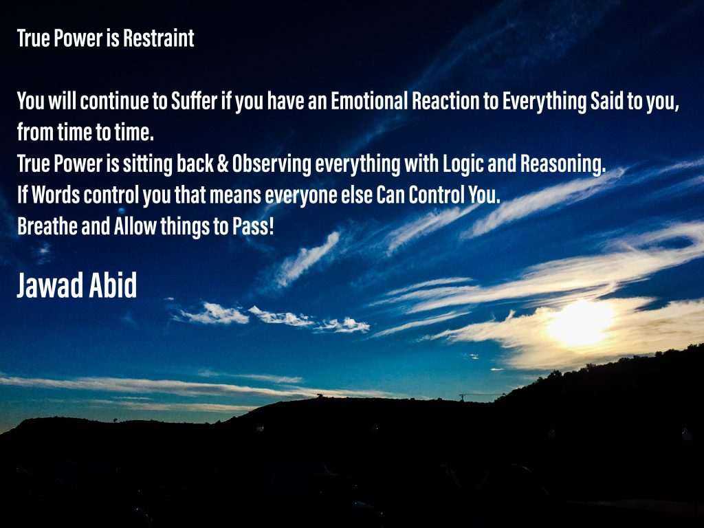 True Power is Restraint. You will continue to Suffer if you have an Emotional Reaction to Everything Said to you, from time to time