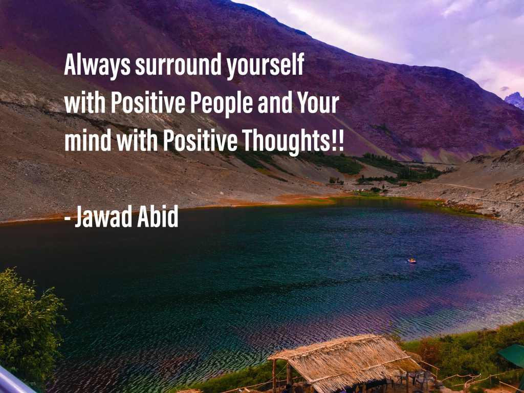Always surround yourself with Positive people and Your mind with Positive Thoughts.