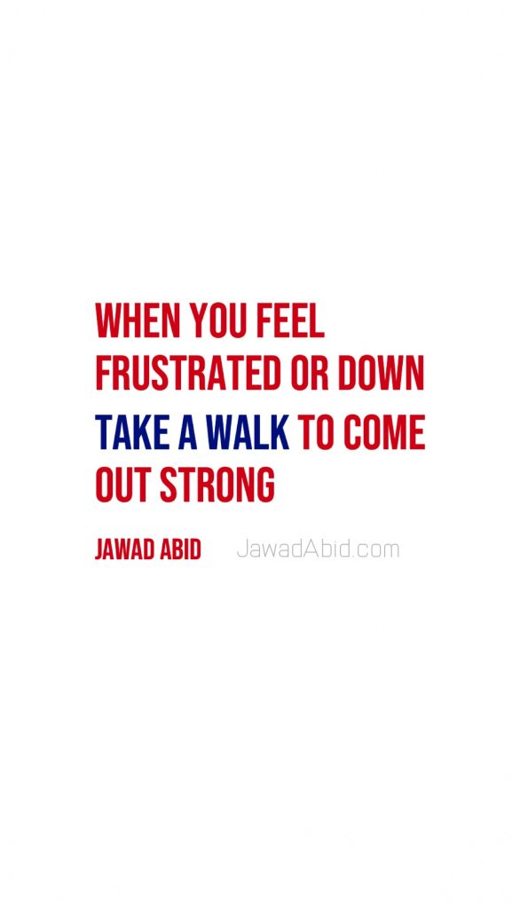 When you feel frustrated or down, Take a walk - Quote
