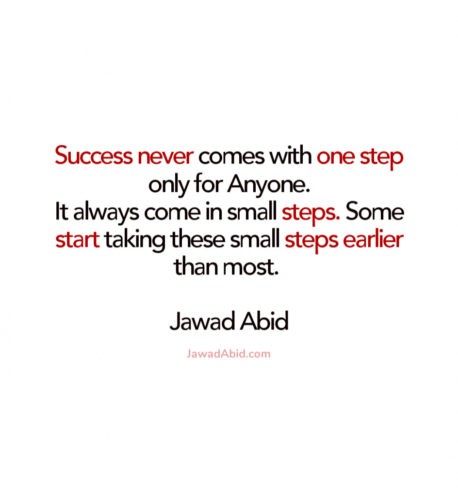 Success never comes with one step only for Anyone - Quote by JawadAbid.com