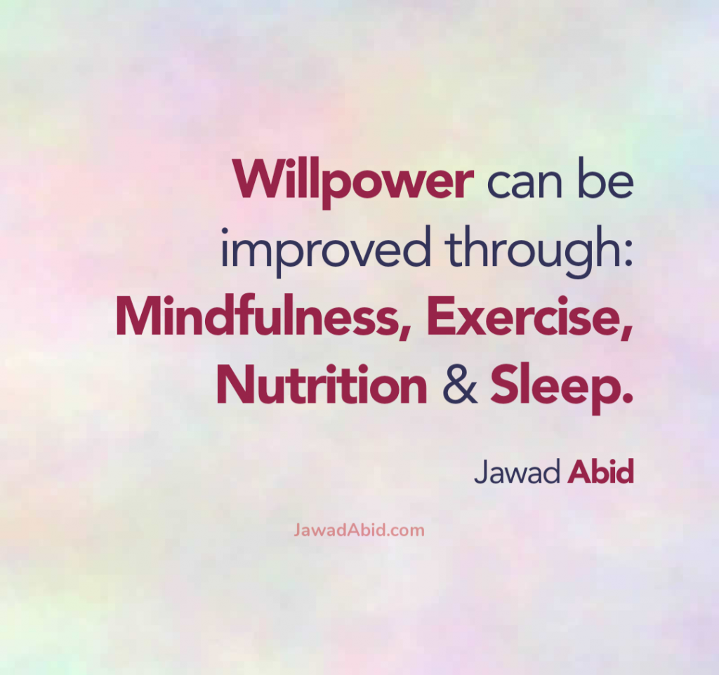Willpower can be improved through: Mindfulness, Exercise, Nutrition and Sleep